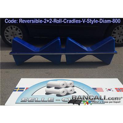Reversible-2+2-Roll-Cradles-V-Style-Diam-800 - Sella Culla MOBILE in Plastica a forma di V di cui 4 Pezzi Speculare per Cilindrici o come sostegno di Bobine, Rotoli, Pellicole, Avvolgibili, Coil, Accoppiati, Realizzata in Plastica di Nylon Assemblato su 2 tubolari zinccati 15x30 Peso Tara Kg. 12